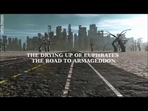 THE DRYING UP OF EUPHRATES  THE ROAD TO ARMAGEDDON
