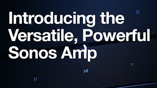 Introducing the Versatile, Powerful Sonos Amp