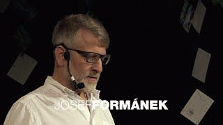 Jediné skutečné je to nehmatatelné | Josef Formánek | TEDxPlzeň