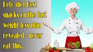 Keto diet best snacks on the fast weight loss plan revealed - never eat this/healthy lifestyle