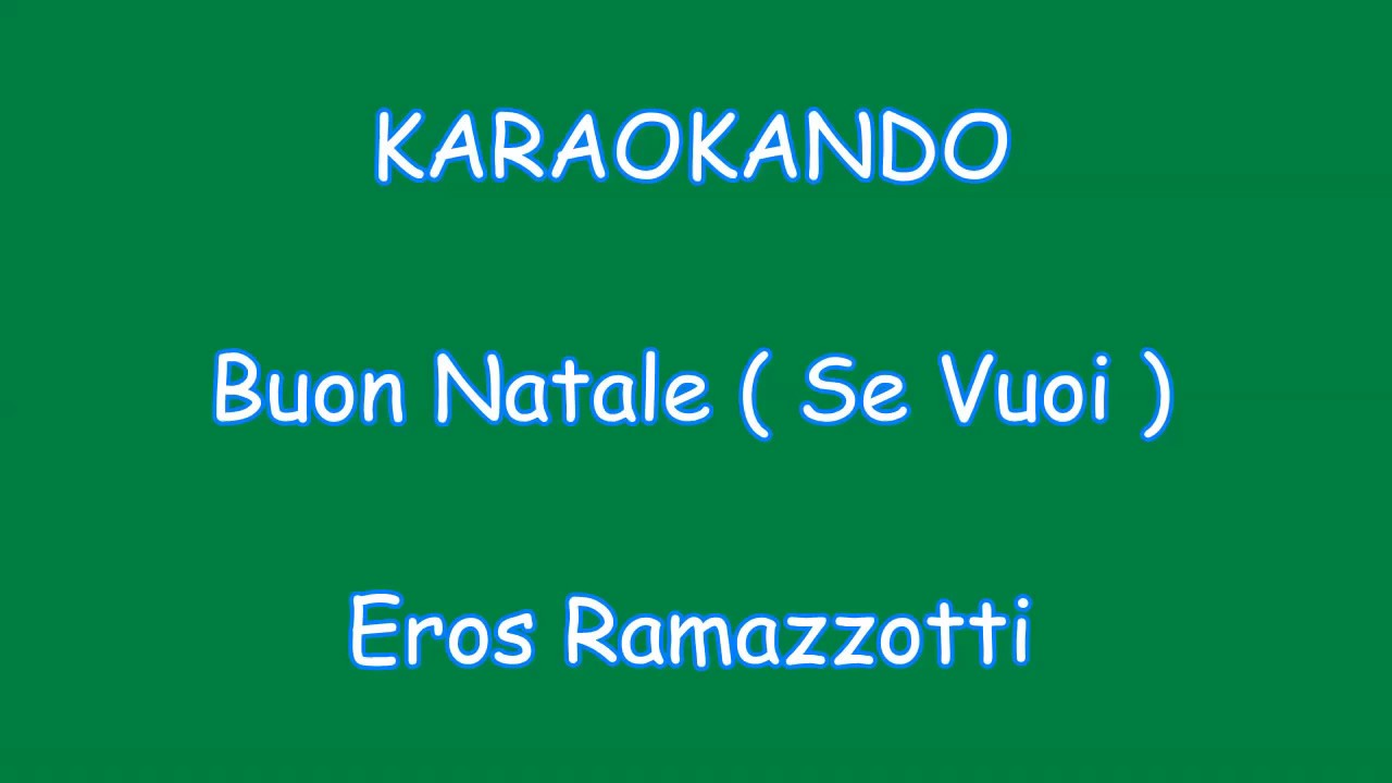 Buon Natale Karaoke.Karaoke Italiano Buon Natale Se Vuoi Eros Ramazzotti Testo