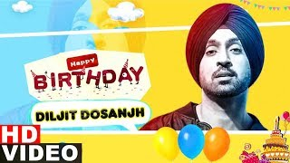 Wishing Happy Birthday To DILJIT DOSANJH | Birthday Special | Latest Punjabi Song 2019