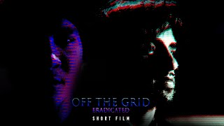 Off The Grid: Eradicated (2020) | Short Film