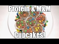 Protein and M&M Cupcakes!