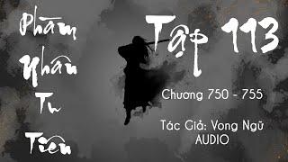 Phàm Nhân Tu Tiên - Tập 113 (Chương 750 - 755) | Truyện Audio