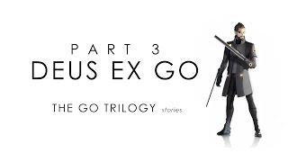 The GO Trilogy Stories - Part Three: Deus Ex GO