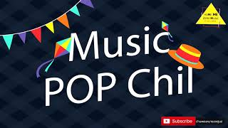Music POP Chil Chil เพลงชิล ฟังเพลินๆ