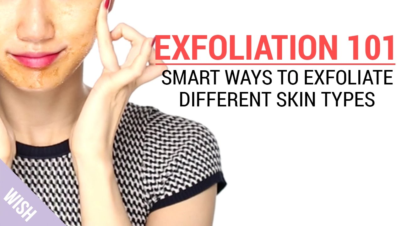 How To Exfoliate For Different Skin Types  Wish Beauty 101  Wishtrend