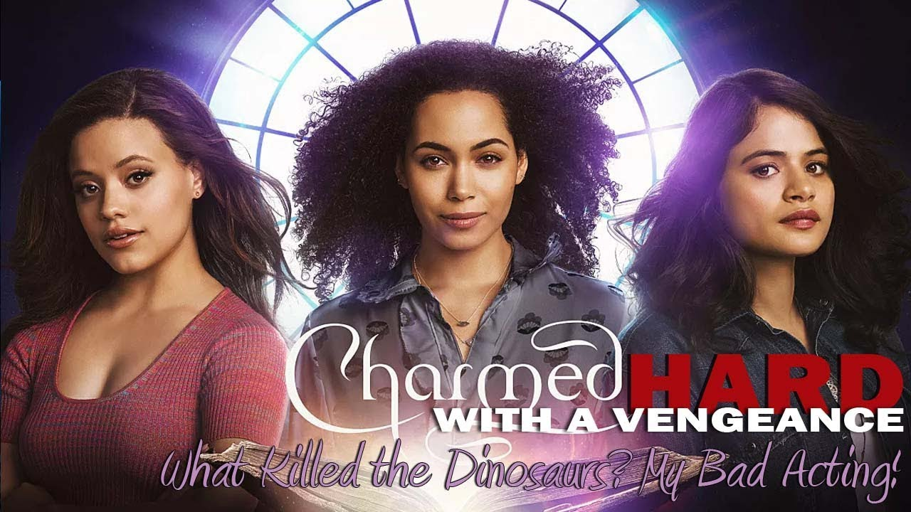 what-killed-the-dinosaurs-my-bad-acting-charmed-2018-s01e01-charmed-hard-with-a-vengeance