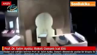Prof. Dr. Salim Aydüz  Roketi Osmanlı İcat Etti.