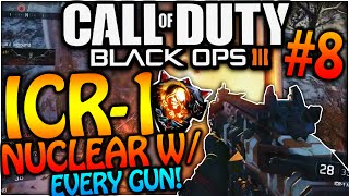 "BLACK OPS 3 - ""ICR-1 NUCLEAR"" W/ EVERY GUN #8 - BEST GUN EVER! (COD BO3 INSANE NUCLEAR)"