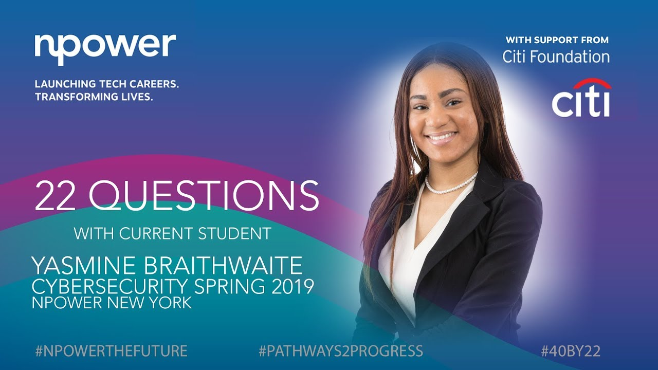 22 Questions with Yasmine Braithwaite, Current NPower Cybersecuity Student