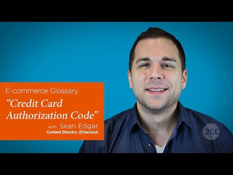 """What is a Credit Card Authorization Code?"" — 2Checkout E-Commerce Glossary"