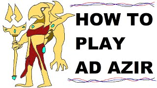 A Glorious Guide oฑ How to Play AD Azir