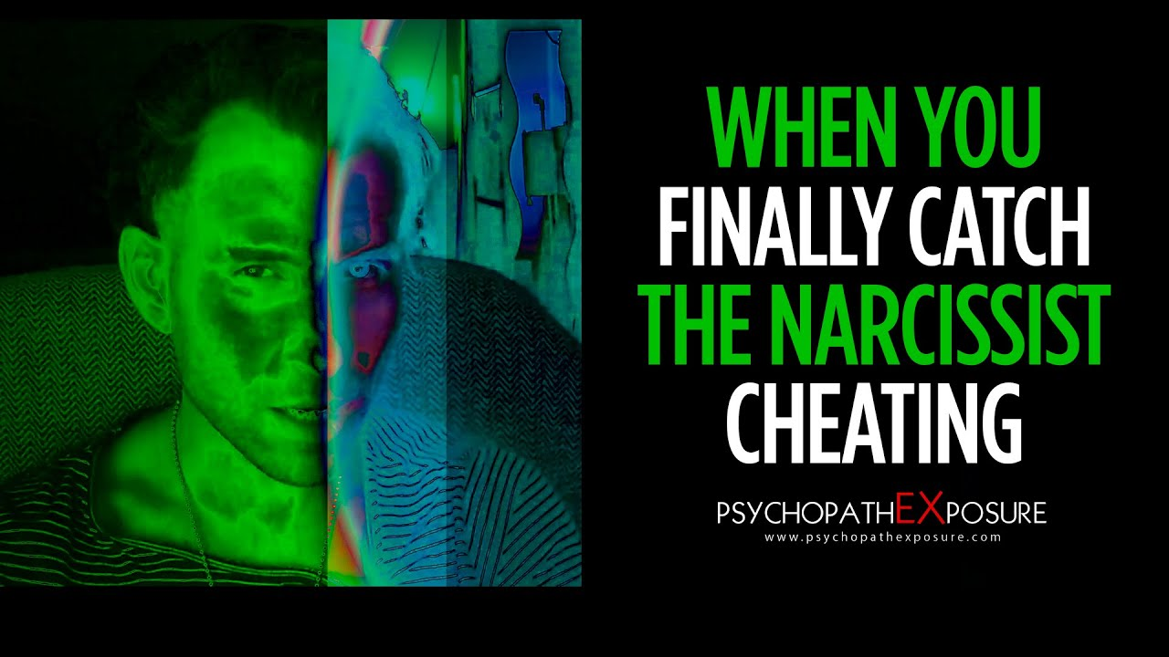 You catch narcissist when cheating a 6 Honest