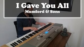 I Gave You All - Mumford & Sons Piano Cover