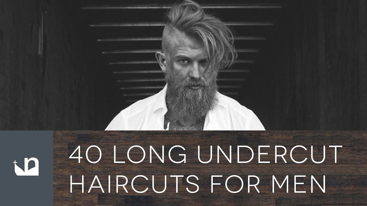40 Long Undercut Haircuts For Men Youtube