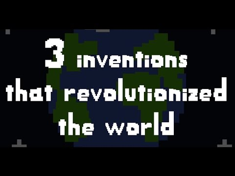 3 Inventions That Revolutionized The World