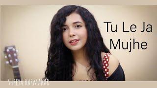 Tu Le Ja Mujhe - Rahi | Female Cover | Shreya Karmakar