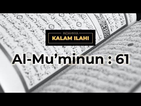 Indahnya Kalam Ilahi Ep. 1 : Al Mu'minun Ayat 61