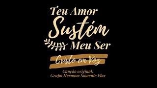 """""""Teu Amor Sustém O Meu Ser"""" - Cristo Em Voz"""
