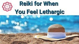 Reiki for When You Feel Lethargic*