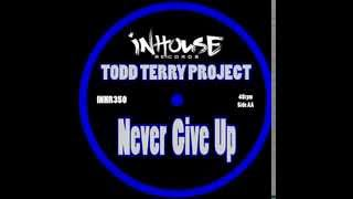 "Todd Terry Project ""Never Give Up"" (soundcloud edit)"