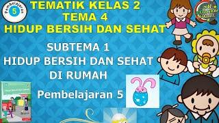 Kelas 2 Tematik : Tema 4 Subtema 1 Pembelajaran 5 (Hidup Bersih dan Sehat)
