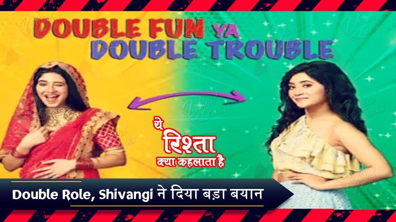 Yeh Rishta Kya Kehlata Hai में Doule Role निभाने की बात पर Shivangi Joshi ने दिया बड़ा बयान