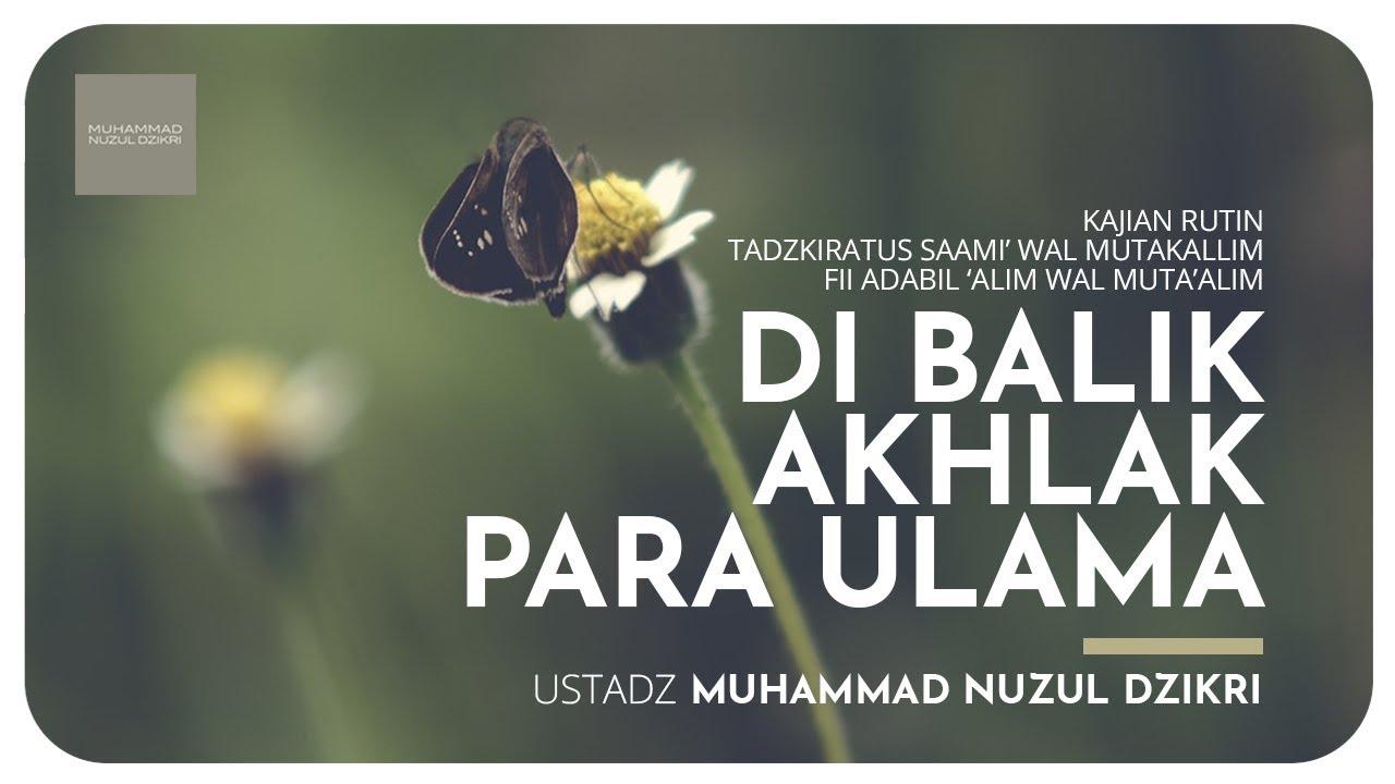 03. DI BALIK AKHLAK PARA ULAMA - Ustadz Muhammad Nuzul Dzikri