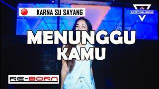 MENUNGGU KAMU | RE BORN 2019 KARNA SU SAYANG | REMIX DJ OFFICIAL MEDAN ✘ NOPI RADITYA