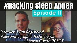 Hacking Sleep Apnea | Shawn Guerra - Registered Polysomnographic Technologist RPSGT