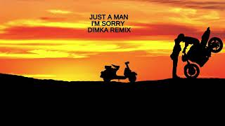 Just A Man - I'm Sorry (Dimka Remix)