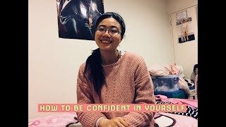 HOW TO BE CONFIDENT- SELF LOVE + CONFIDENCE