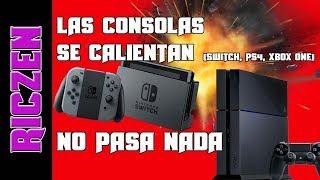 LAS CONSOLAS SE CALIENTAN (SWITCH, PS4, XBOX ONE) Y NO PASA NADA