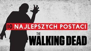 The Walking Dead: TOP 10 NAJLEPSZYCH postaci | uwaga SPOILERY