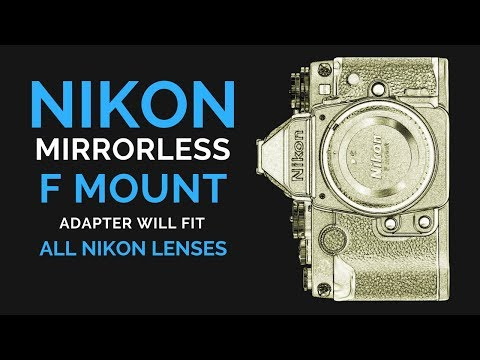 Nikon MIRRORLESS F Mount Adapter Will Accept ANY Nikkor Lens