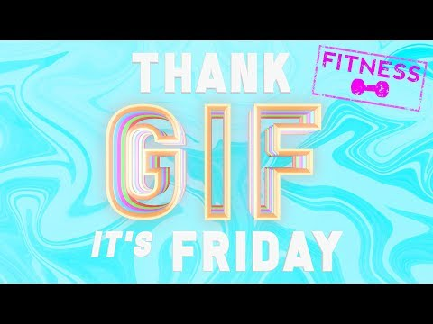 TGIF: Trying to Get Your Summer Body Ready, or Feeling Invincible After Exercising?