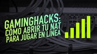Gaming Hacks: Cómo abrir tu NAT para jugar en línea