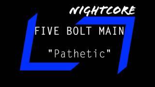 Nightcore Five Bolt Main Pathetic