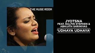 Gambar cover Udhaya Udhaya - Jyotsna feat. Ralfin Stephen, Abhijith Srrinivas - The Muse Room