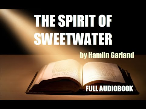 THE SPIRIT OF SWEETWATER, by Hamlin Garland - FULL AUDIOBOOK