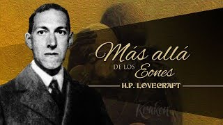 MÁS ALLÁ DE LOS EONES, de H.P.  LOVECRAFT y HAZEL HEALD - narrado por EL ABUELO KRAKEN 🦑