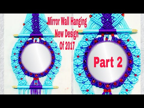 HOW TO MAKE MACRAME / MIRROR WALL HANGING/ NEW DESIGN OF 2017 [part 2]