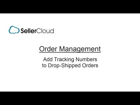Adding a Tracking Number to a Drop Shipped Order - SellerCloud - Order Management - 3.8