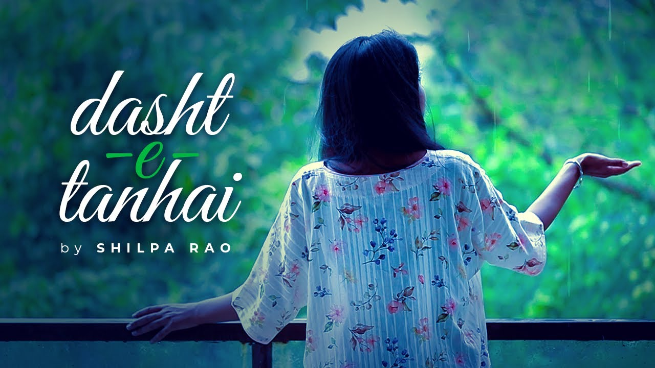 Dasht-e-tanhai   Shilpa Rao