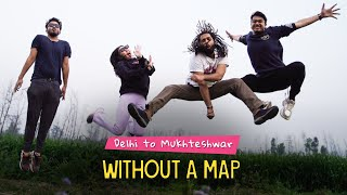 Road Trip - Delhi to Mukteshwar Without A Map | Ok Tested