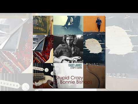 Casey James - Stupid Crazy (feat. Bonnie Bishop) (�) [Folk]