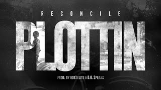 Reconcile - Plottin (prod by: 808XElite & D.O. Speaks)