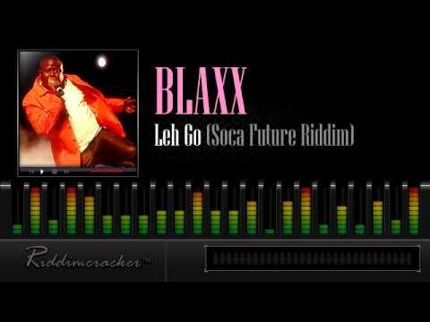 Blaxx - Leh Go (Soca Future Riddim) [Soca 2013]